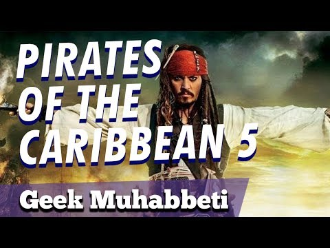 "PIRATES OF THE CARIBBEAN: DEAD MEN TELL NO TALES - Spoiler'lı İnceleme - ""Ben De Korsan Olcam!"""