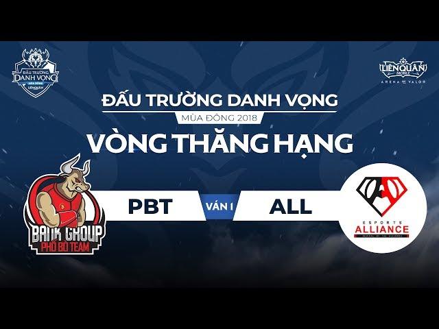 [Ván 1] PBT vs ALL - Vòng Thăng Hạng ĐTDV Mùa Đông 2018- Garena Liên Quân Mobile