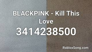 Blackpink - kill this love roblox id 3414238500 more details: https://robloxsong.com/song/3414238500-blackpink---kill-this-love find ids on htt...