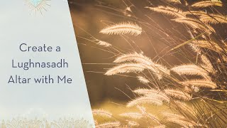 Create a Lughnasadh Altar with Me
