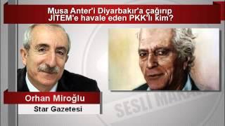 Orhan Miroğlu  Musa Anter'i Diyarbakır'a çağırıp JİTEM'e havale eden PKK'lı kim
