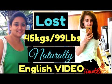 How to lose weight naturally ? My 45kgs/99lbs WEIGHTLOSS journey (ENGLISH VIDEO)