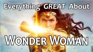 Everything GREAT About Wonder Woman!