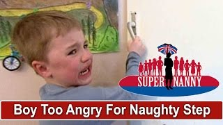Supernanny Says Boy Is Too Angry For Naughty Step | Supernanny