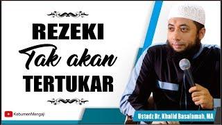 Video Rezeki tak akan Tertukar - Ustadz Dr  Khalid Basalamah, MA download MP3, 3GP, MP4, WEBM, AVI, FLV Oktober 2018