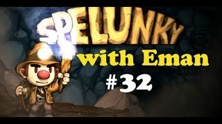 "Spelunky with Eman: 32 - ""Yiff in Hell, Ned"""