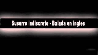 LJ Susurro indiscreto   Balada en ingles