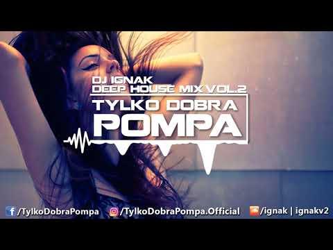 ✪ Deep House Dance Mix VOL.2 ✪ Tylko Dobra Pompa ✪ DJ Ignak ✪