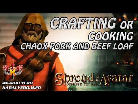 Shroud Of The Avatar Gameplay 2016 ★ Crafting Or Cooking Chaox Pork And Beef Loaf