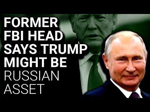 Former FBI Director: Trump Possibly a Russian Asset