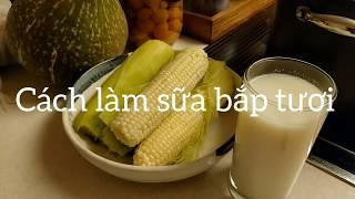 Cách làm Sữa Bắp tươi rất dễ ( How to make Corn drink milk )