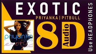 Priyanka Chopra - Exotic ft. Pitbull (8D Audio)