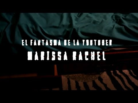 El fantasma de la youtuber Marissa Rachel