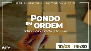 2021-03-10- Pondo em Ordem-Introdução à carta (Tito 1.1-4) -Rev. Leonardo Cavalcante -Estudo Bíblico