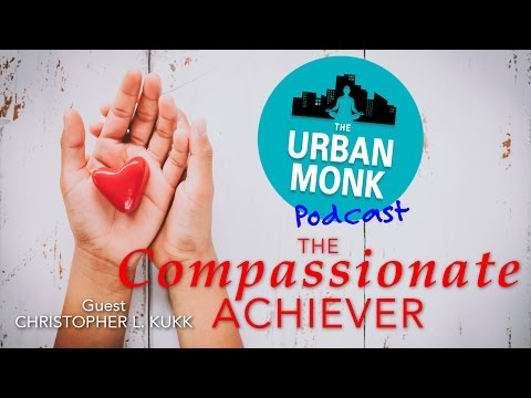 The Compassionate Achiever with Guest Chris Kukk