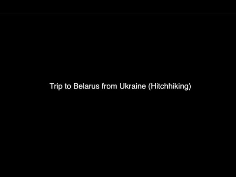 Trip to Belarus from Ukraine Hitchhiking