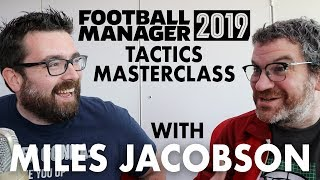 FM19 TACTICS GUIDE WITH MILES JACOBSON | A Football Manager 2019 Tutorial