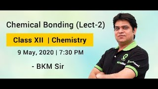 Chemical Bonding (Lecture 2) | Class XII | JEE Main, Advanced & NEET | By BKM Sir - IIT Delhi