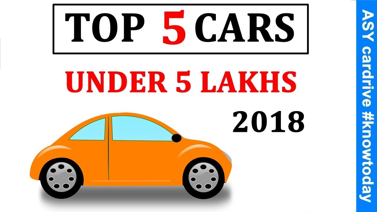 Top 5 Cars Under 5 Lakhs In India 2018 Best Cars Under 5 Lakh