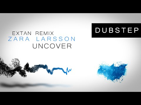 [Dubstep] Zara Larsson - Uncover (Extan Remix)