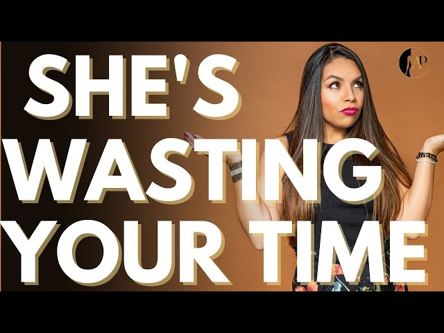 10 Signs She's WASTING YOUR TIME! (Don't Let This Be You)