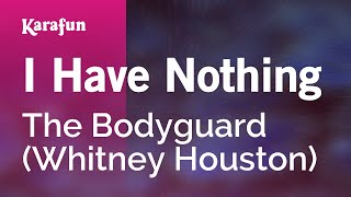 Karaoke I Have Nothing (From The Bodyguard movie soundtrack) - Whitney Houston *(Download MP3: http://www.karaoke-version.com/mp3-backingtrack/whitney-houston/i-have-nothing.html Sing Online: ..., 2012-05-22T11:52:08.000Z)