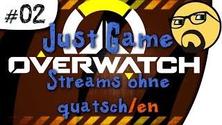 Just Game #02 | Overwatch | Stream ohne viel SchnickSchnack