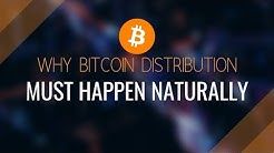 Why Bitcoin Distribution Must Happen Naturally
