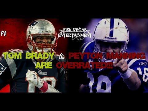 TOM BRADY AND PEYTON MANNING ARE OVERRATED!!! I