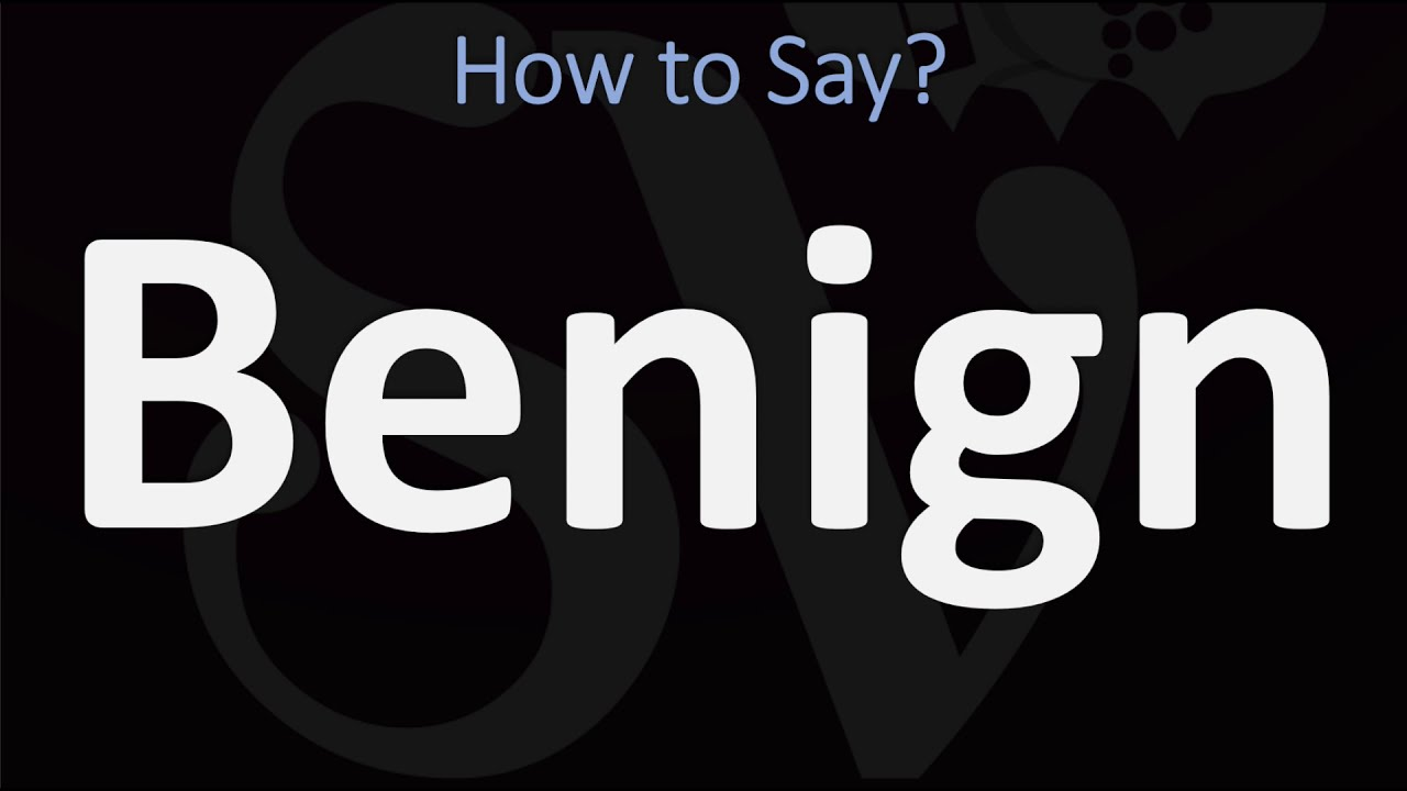 How to Pronounce Benign? (CORRECTLY)