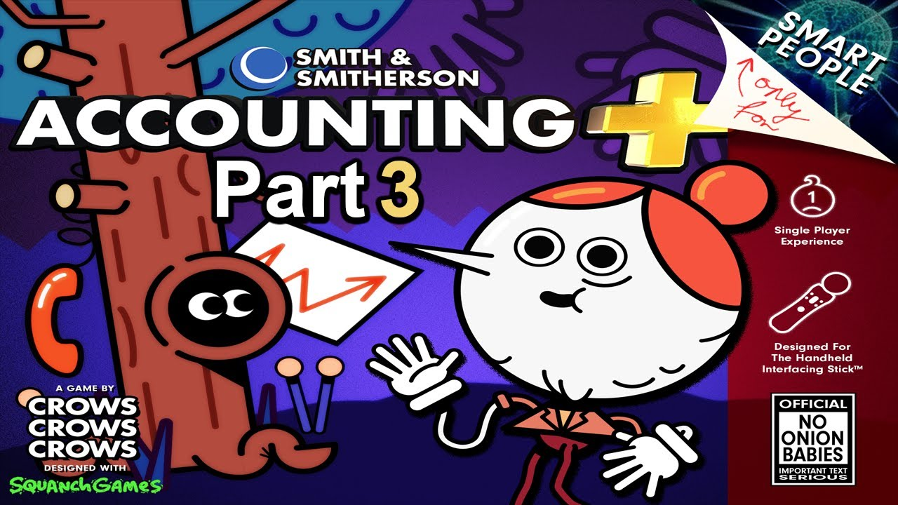 Accounting(+), The Video Game. (part 3)