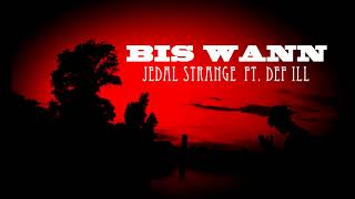 JEDAL STRANGE - BIS WANN FT. DEF ILL