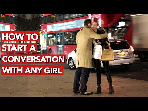 How to start a conversation with any girl?