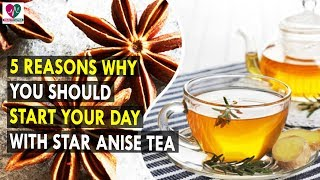 5 Reasons Why You Should Start Your Day With Star Anise Tea || Health Sutra - Best Health Tips