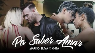 Смотреть клип Marko Silva Ft. Khea - Pa' Saber Amar