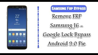 Samsung J6, J8, A6, S9, J6+, Note 9  J4, J4 Plus, A6, A6+, A7 FRP Google Account Bypass 2019