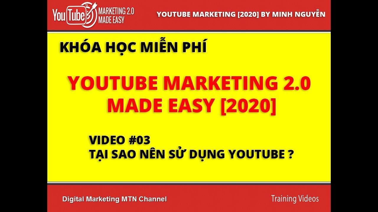 Khóa học Youtube Marketing 2.0 Made Easy   Video #03 Tại sao nên sử dụng Youtube?