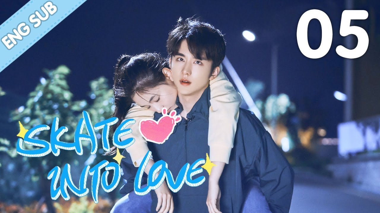 Download [Eng Sub] Skate Into Love 05 (Steven Zhang, Janice Wu) | Go Ahead With Your Love And Dreams