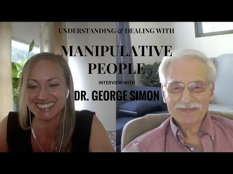 Understanding & Dealing with Manipulative People - Dr. George Simon Interview