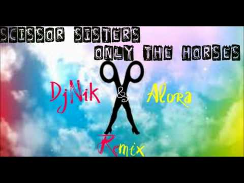 Scissor Sisters - Only The Horses (DjNik & Alora Remix)