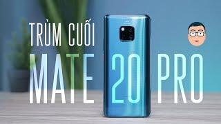 """Các lý do khiến Mate 20 Pro là """"TRÙM CUỐI"""" 2018!!"""