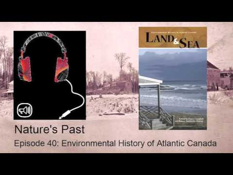 Natures Past Episode 40: Environmental History of Atlantic Canada