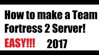[TF2] How to Make a SRCDS Dedicated Server The Easy Way! (Windows 10 2017)