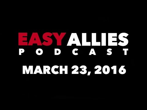 The Easy Allies Podcast - March 23, 2016 streaming vf