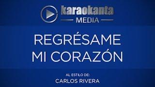 Karaokanta - Carlos Rivera - Regrésame mi corazón