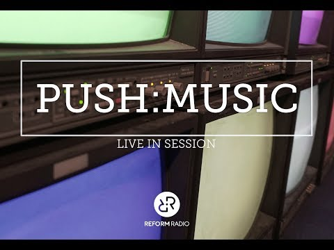 Reform Radio Takeover Live: Push:Music