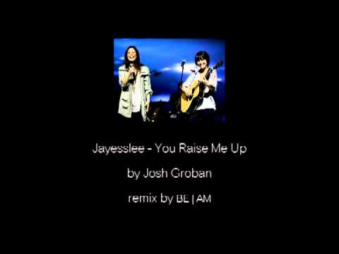 [REMIX] You Raise Me up - Jayesslee by Josh Groban