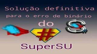 Solução definitiva para o erro do binário do SuperSU thumbnail