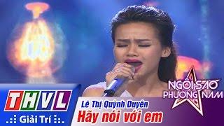 THVL | Ngôi sao phương Nam 2015 - Tập 9: Hãy nói với em - Lê Thị Quỳnh Duyên