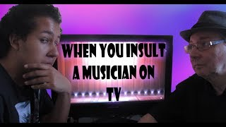 When you insult a Musician on TV